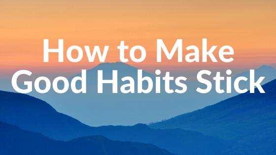 how to make good habits stick